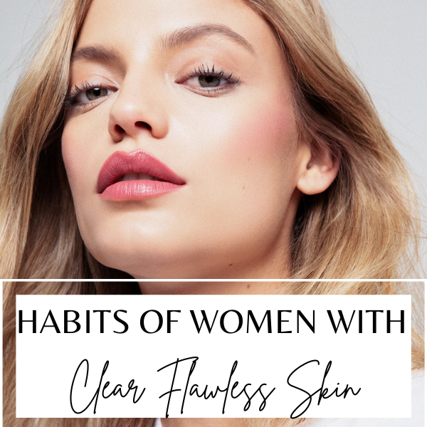 Habits of women with flawless skin